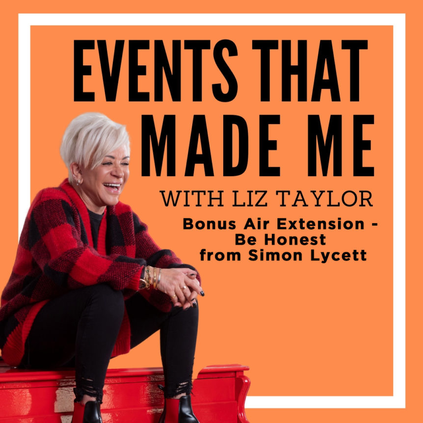EVENTS THAT MADE ME Bonus Air Extension - Be Honest from Simon Lycett