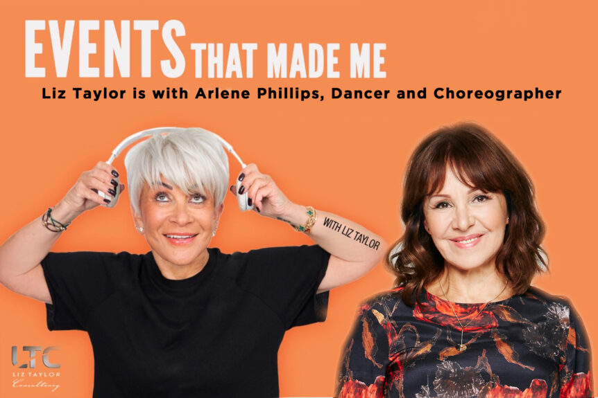 EVENTS THAT MADE ME PODCAST - Arlene Phillips